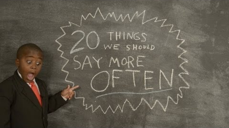 Kid President's 20 Things We Should Say More Often.